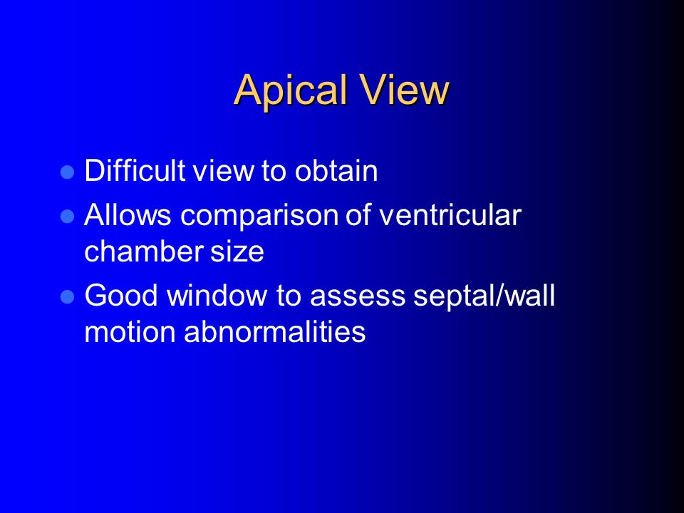 Apical View Difficult view to obtain
