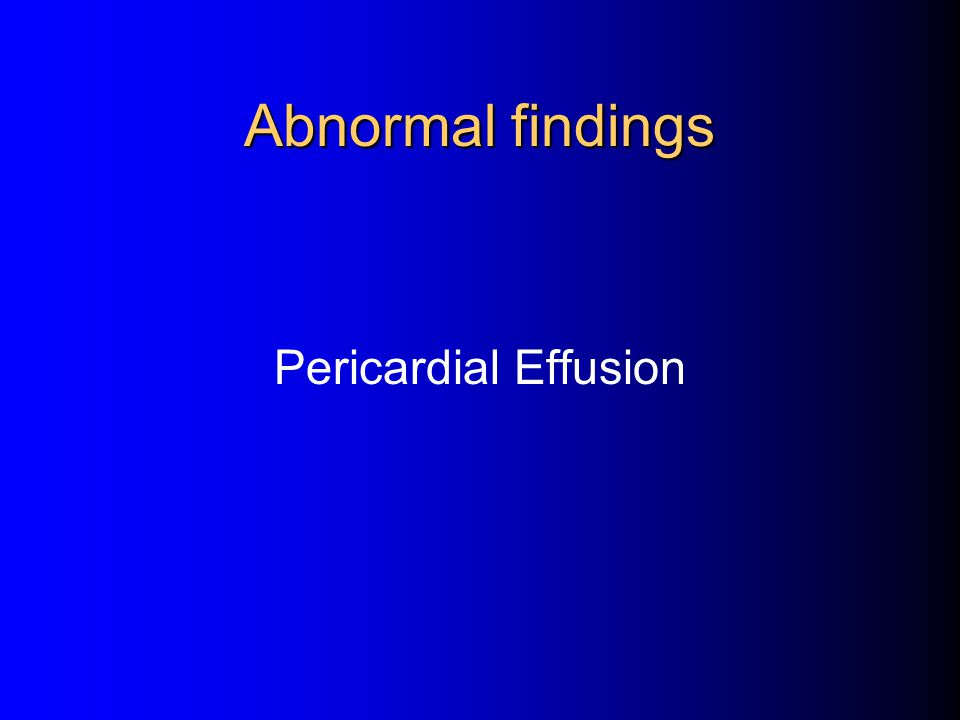 Abnormal findings Pericardial Effusion