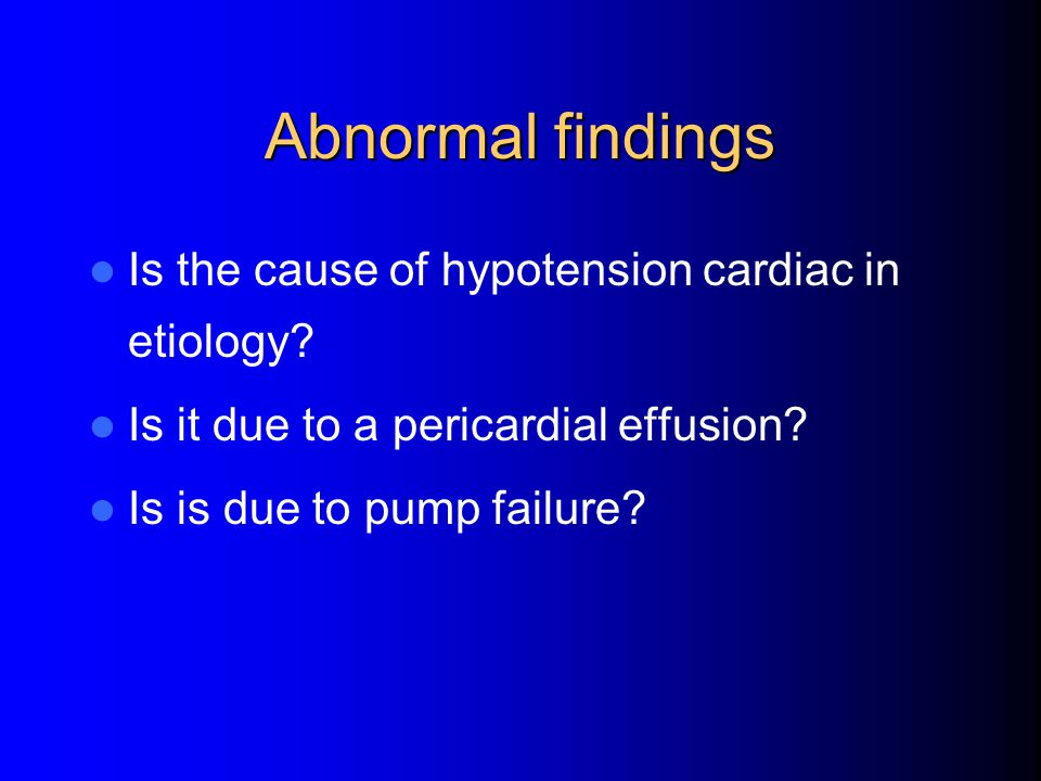 Abnormal findings Is the cause of hypotension cardiac in etiology