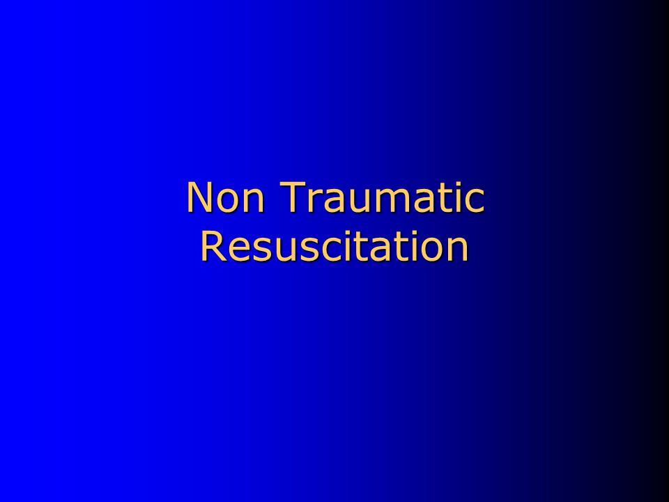 Non Traumatic Resuscitation