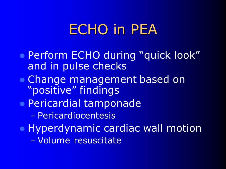 ECHO in PEA Perform ECHO during quick look and in pulse checks
