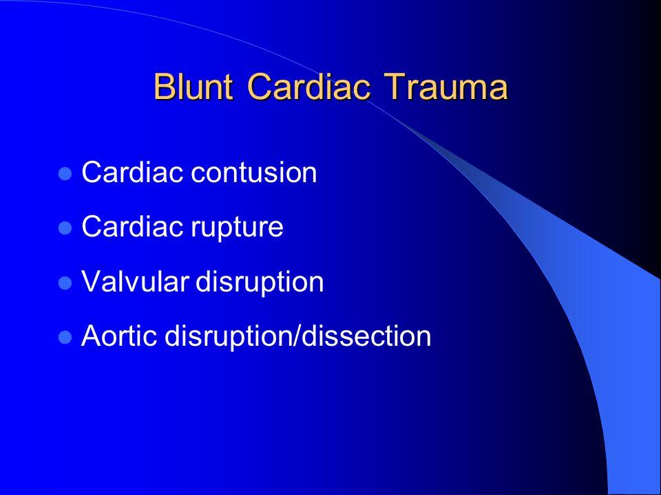 Blunt Cardiac Trauma Cardiac contusion Cardiac rupture