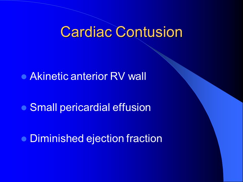 Cardiac Contusion Akinetic anterior RV wall Small pericardial effusion