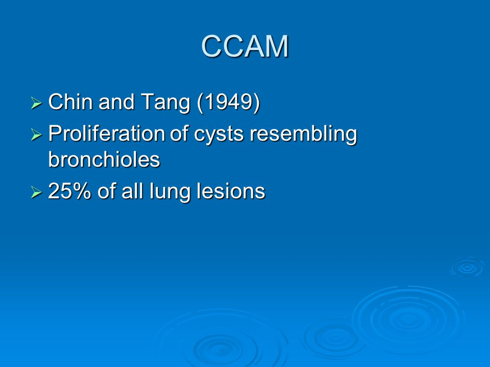 CCAM Chin and Tang (1949) Proliferation of cysts resembling bronchioles 25% of all lung lesions