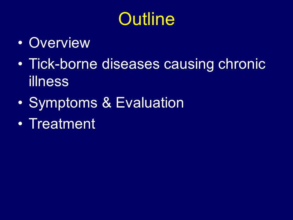 Outline Overview Tick-borne diseases causing chronic illness