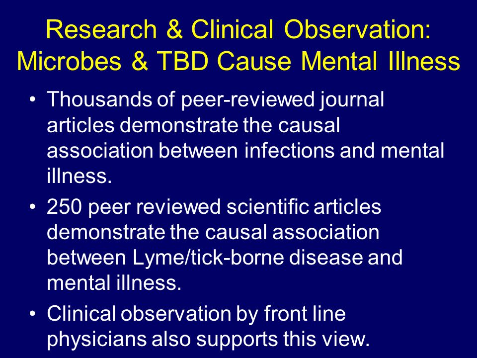 Research & Clinical Observation: Microbes & TBD Cause Mental Illness