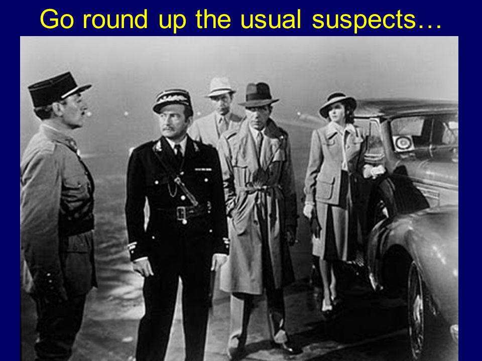 Go round up the usual suspects…