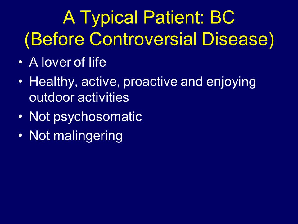 A Typical Patient: BC (Before Controversial Disease)