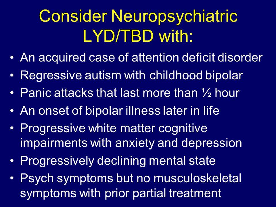 Consider Neuropsychiatric LYD/TBD with: