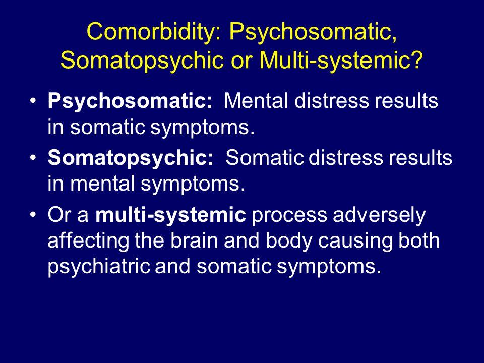 Comorbidity: Psychosomatic, Somatopsychic or Multi-systemic