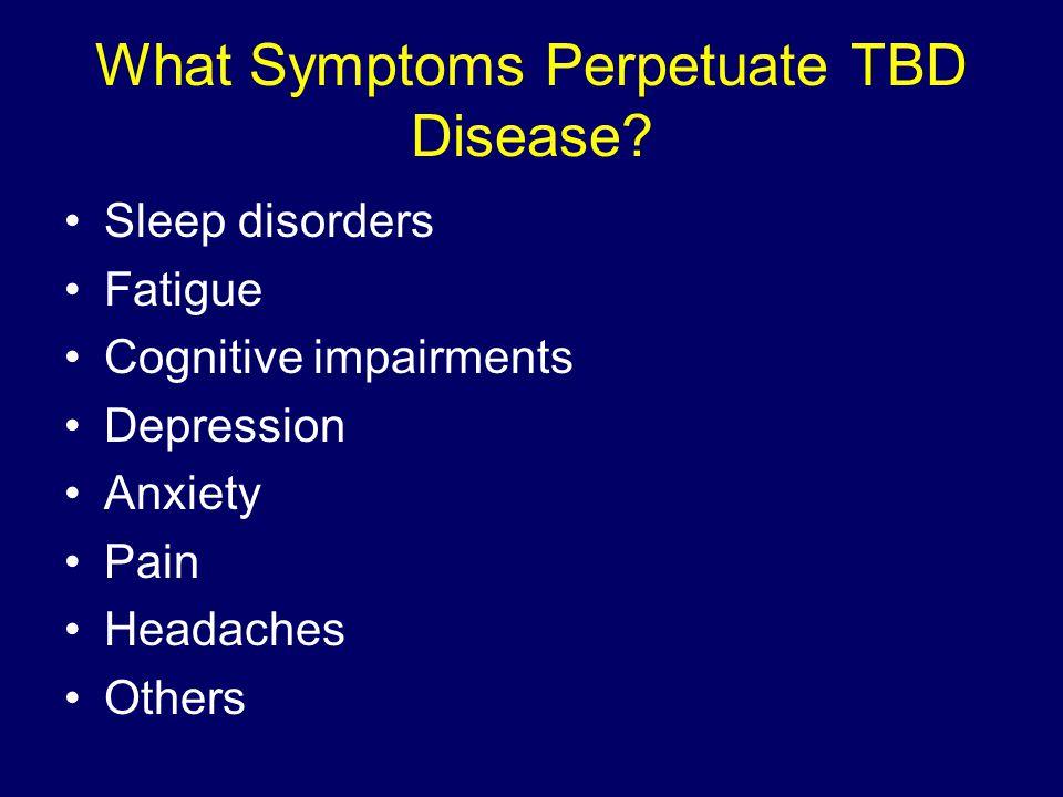 What Symptoms Perpetuate TBD Disease
