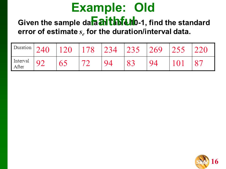 Example: Old Faithful Given the sample data in Table 10-1, find the standard error of estimate se for the duration/interval data.