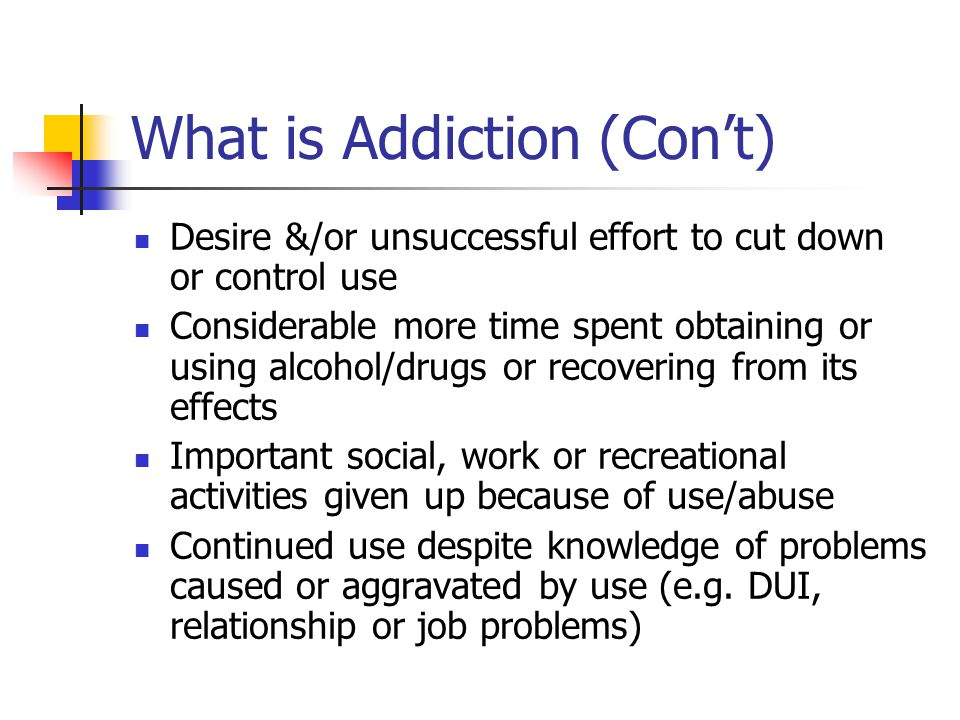 What is Addiction (Con't)