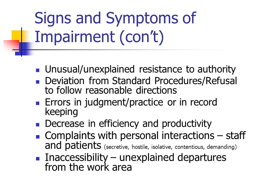 Signs and Symptoms of Impairment (con't)