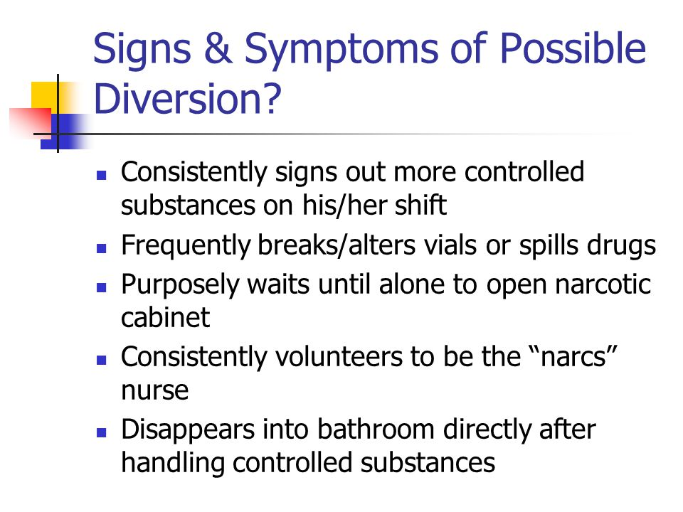 Signs & Symptoms of Possible Diversion