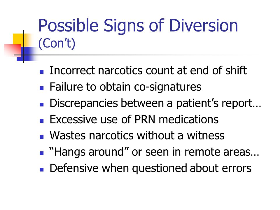 Possible Signs of Diversion (Con't)