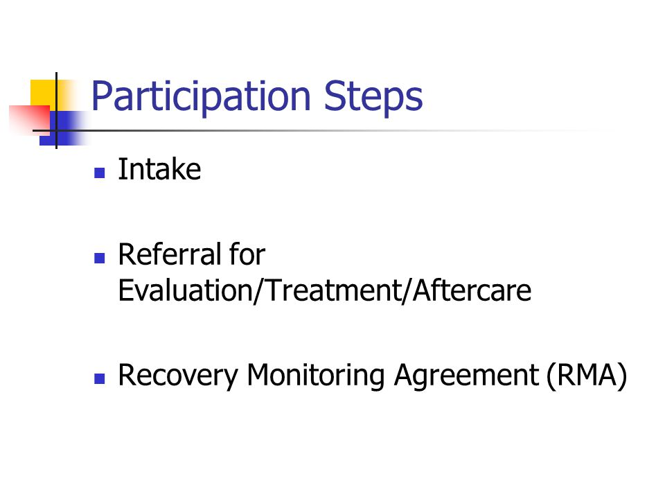Participation Steps Intake Referral for Evaluation/Treatment/Aftercare