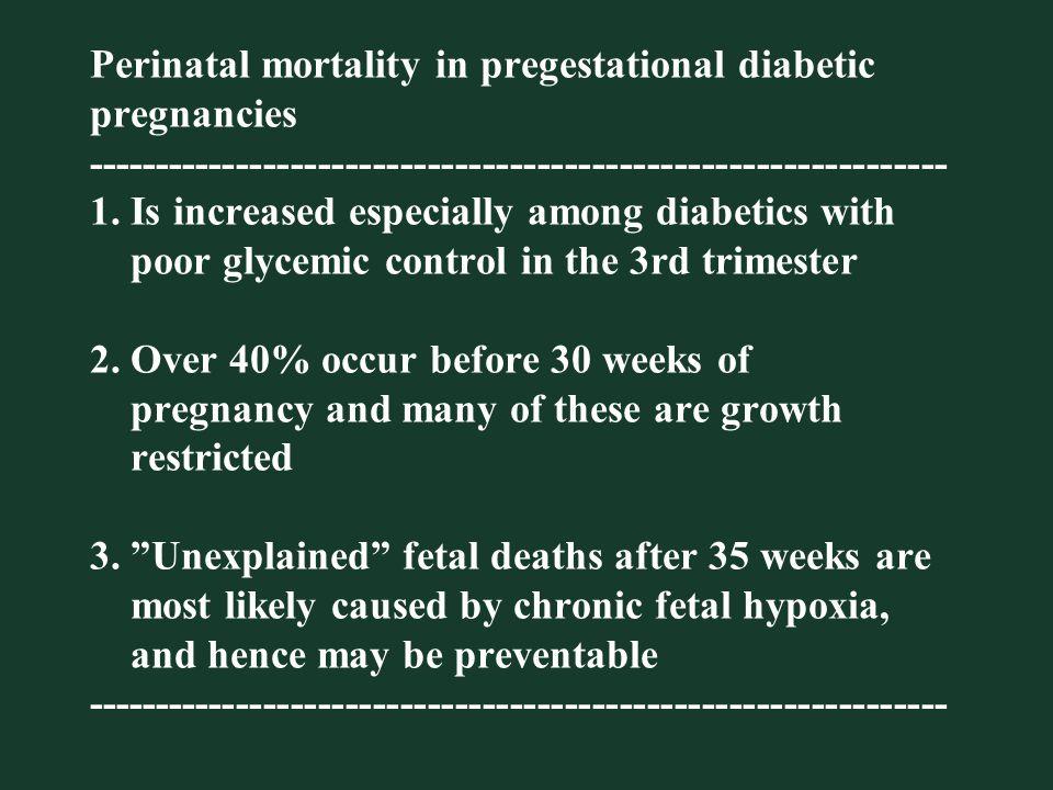 Perinatal mortality in pregestational diabetic pregnancies ---------------------------------------------------------------1.