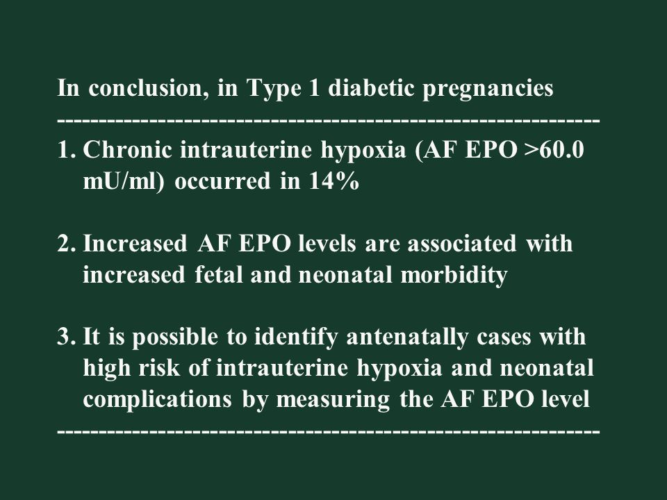 In conclusion, in Type 1 diabetic pregnancies --------------------------------------------------------------- 1.