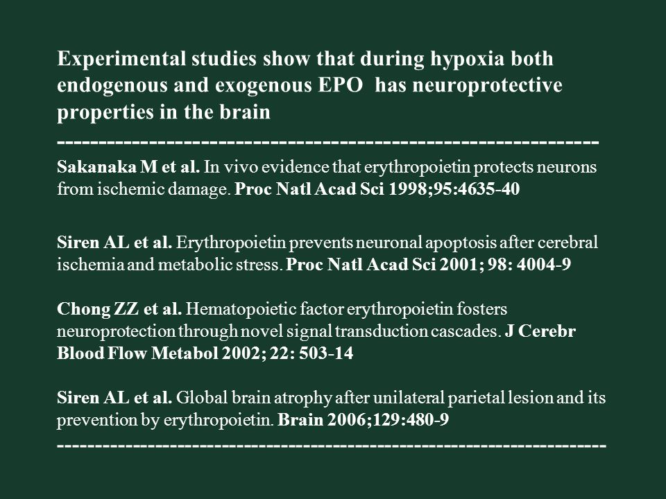 Experimental studies show that during hypoxia both endogenous and exogenous EPO has neuroprotective properties in the brain --------------------------------------------------------------- Sakanaka M et al.