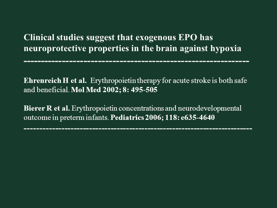 Clinical studies suggest that exogenous EPO has neuroprotective properties in the brain against hypoxia --------------------------------------------------------------- Ehrenreich H et al.