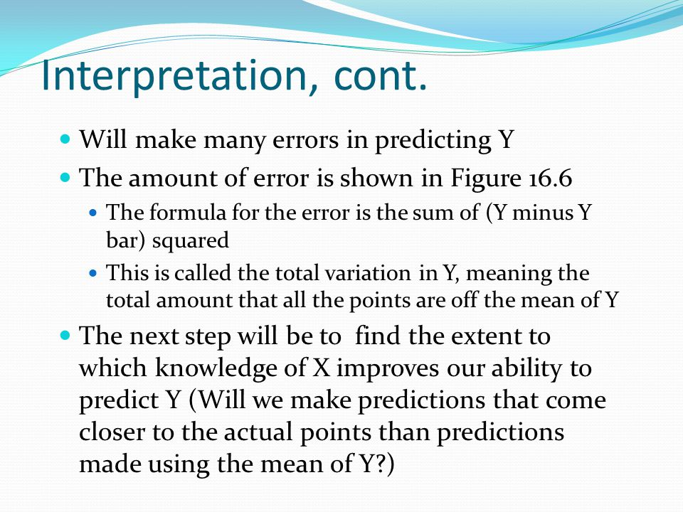 Interpretation, cont. Will make many errors in predicting Y