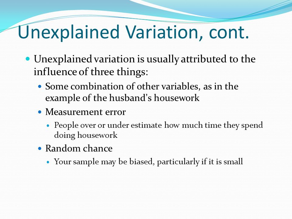 Unexplained Variation, cont.