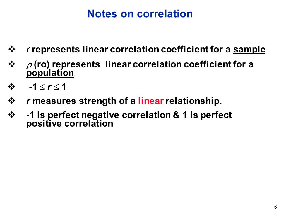 Notes on correlation r represents linear correlation coefficient for a sample.  (ro) represents linear correlation coefficient for a population.