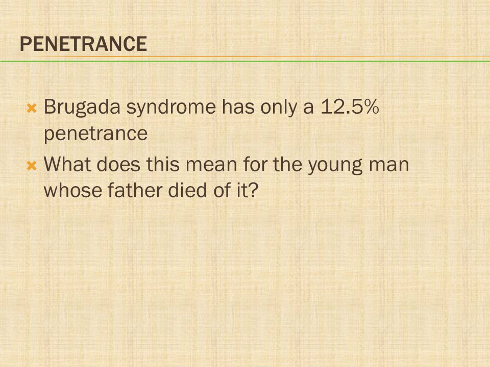 Penetrance Brugada syndrome has only a 12.5% penetrance.