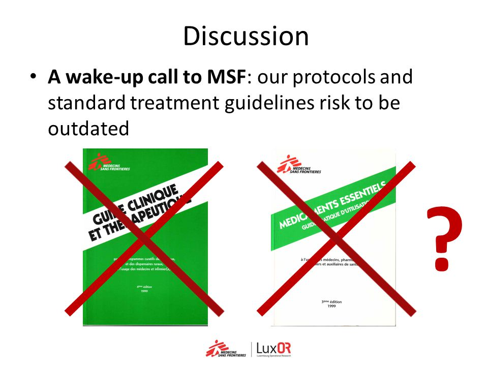 Discussion A wake-up call to MSF: our protocols and standard treatment guidelines risk to be outdated.
