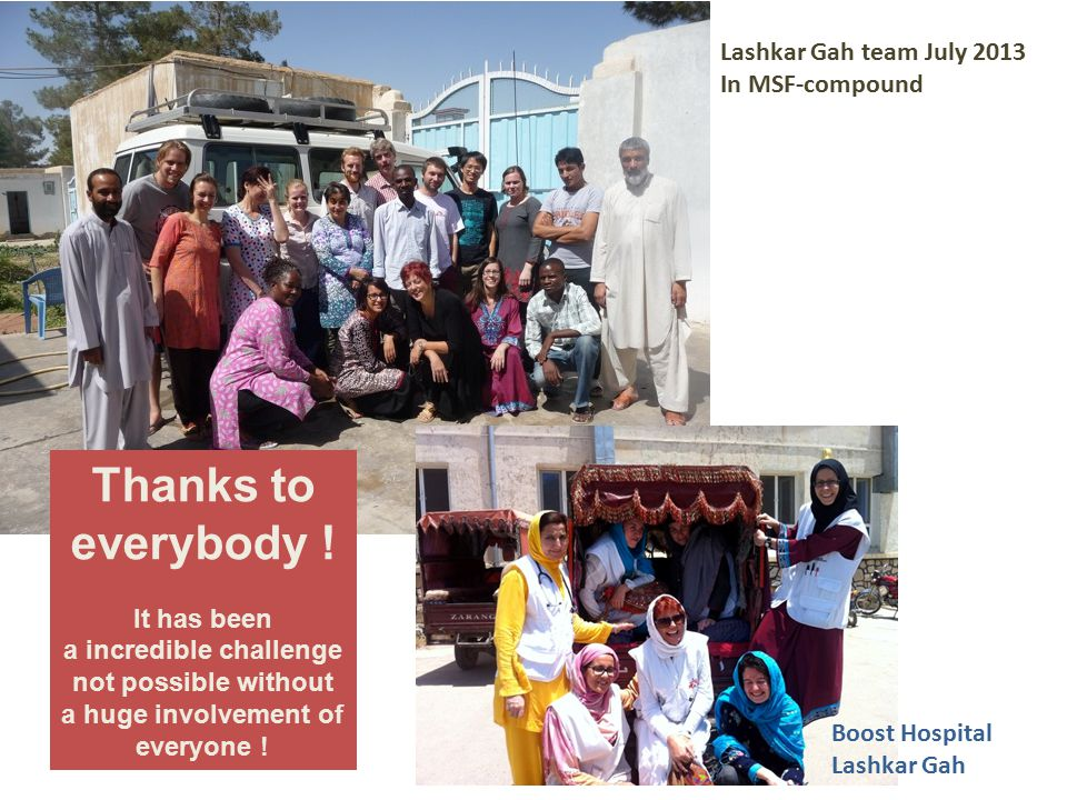 Thanks to everybody ! Lashkar Gah team July 2013 In MSF-compound