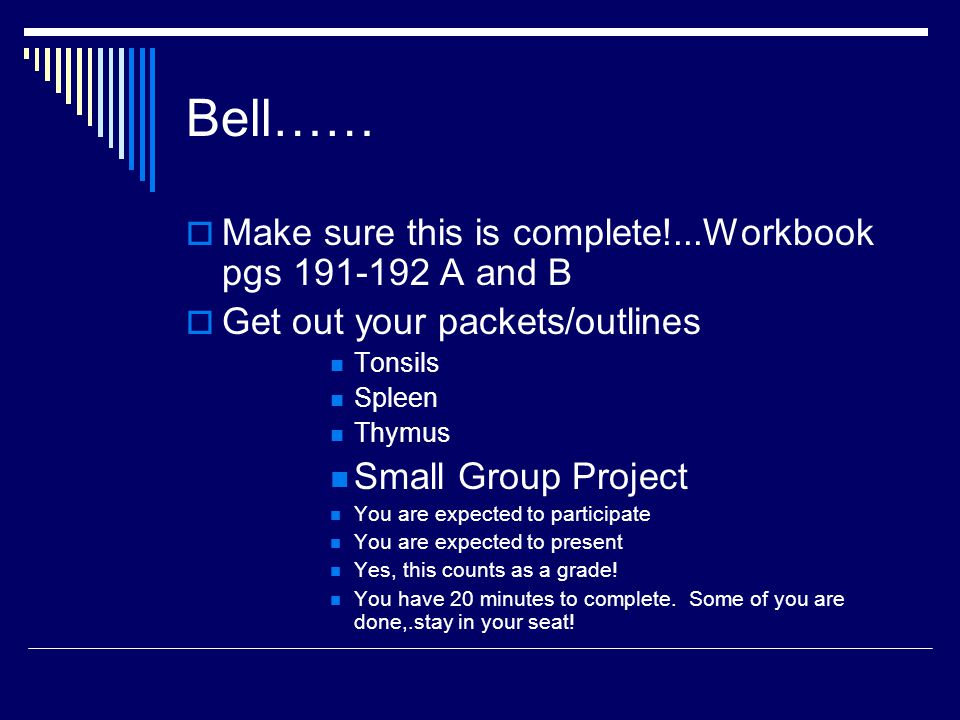 Bell…… Make sure this is complete!...Workbook pgs 191-192 A and B