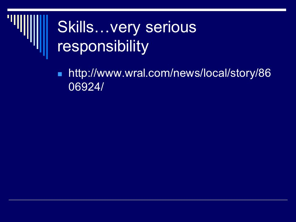 Skills…very serious responsibility