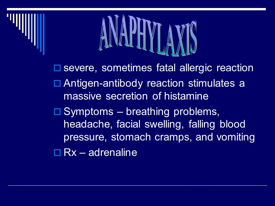 ANAPHYLAXIS severe, sometimes fatal allergic reaction