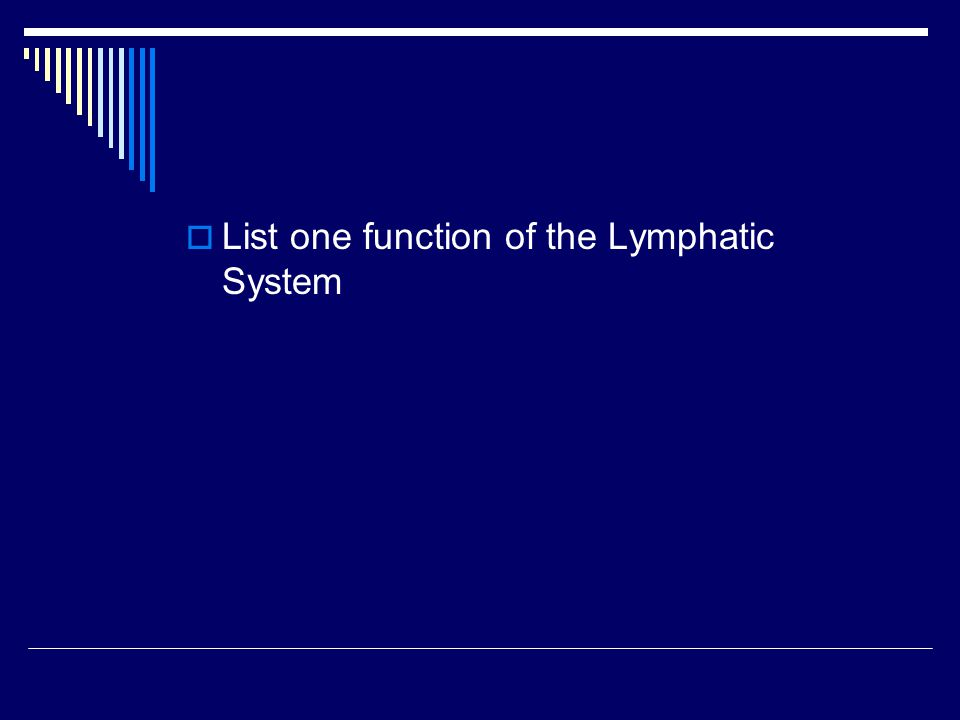 List one function of the Lymphatic System