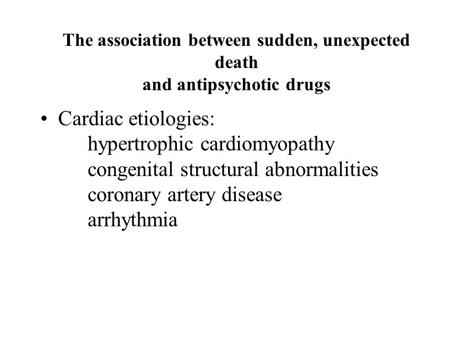 The association between sudden, unexpected death and antipsychotic drugs