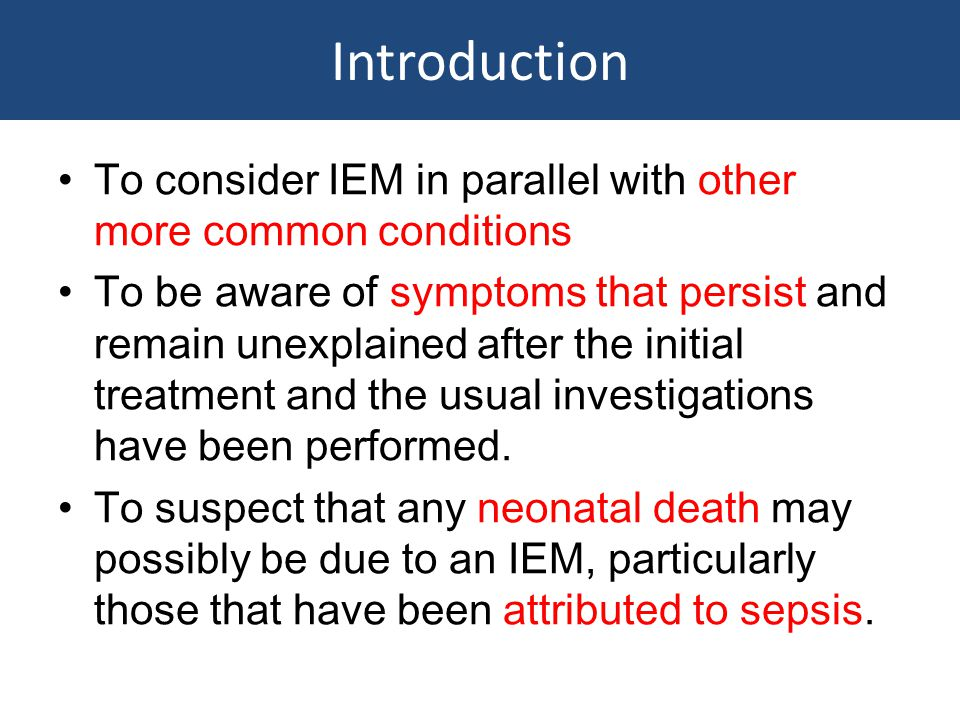 Introduction To consider IEM in parallel with other more common conditions.