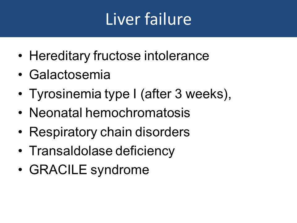 Liver failure Hereditary fructose intolerance Galactosemia
