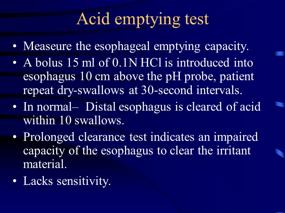 Acid emptying test Measeure the esophageal emptying capacity.
