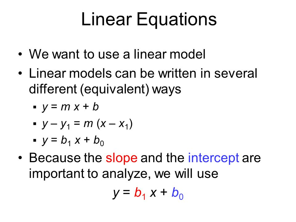 Linear Equations We want to use a linear model