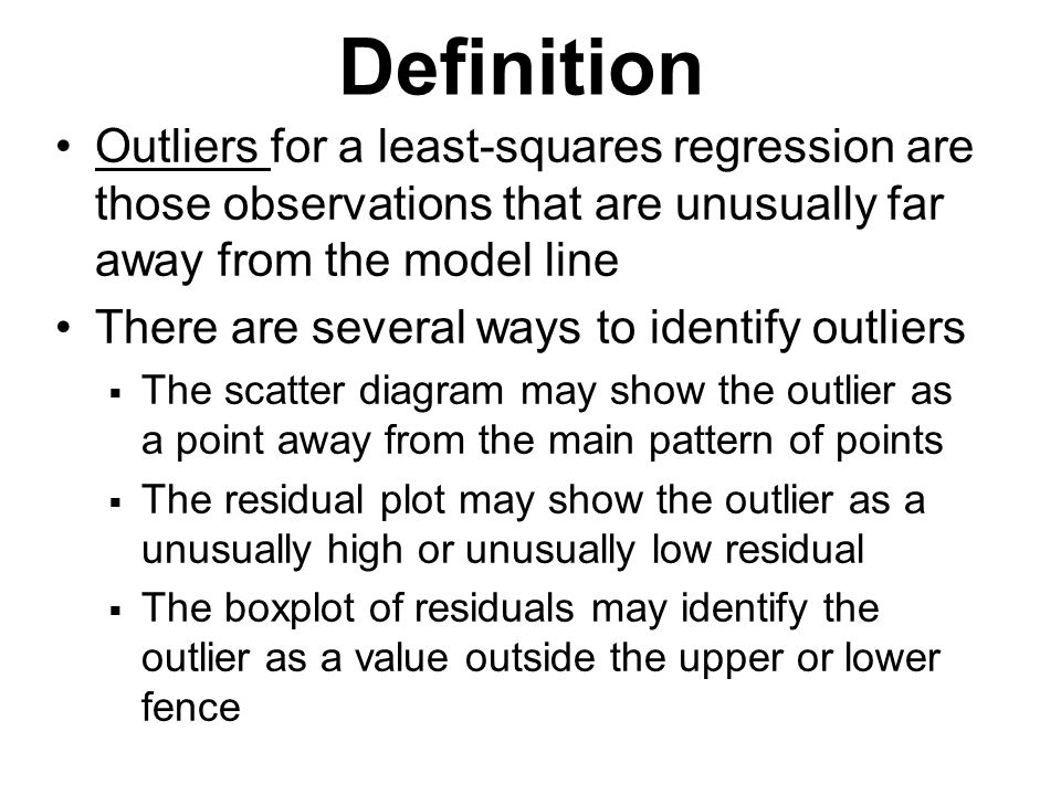Definition Outliers for a least-squares regression are those observations that are unusually far away from the model line.