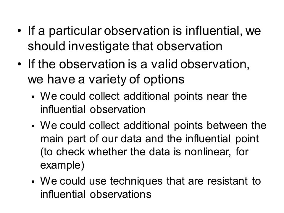 If a particular observation is influential, we should investigate that observation