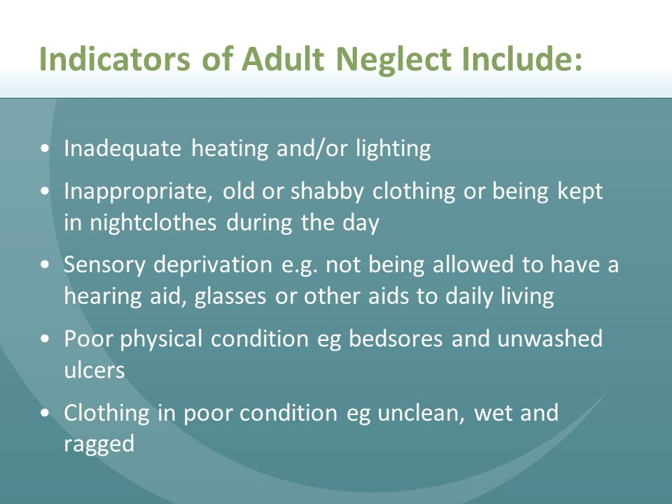 Indicators of Adult Neglect Include: