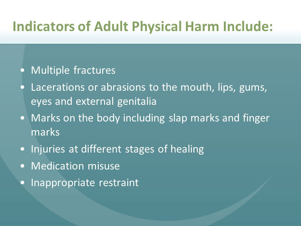 Indicators of Adult Physical Harm Include: