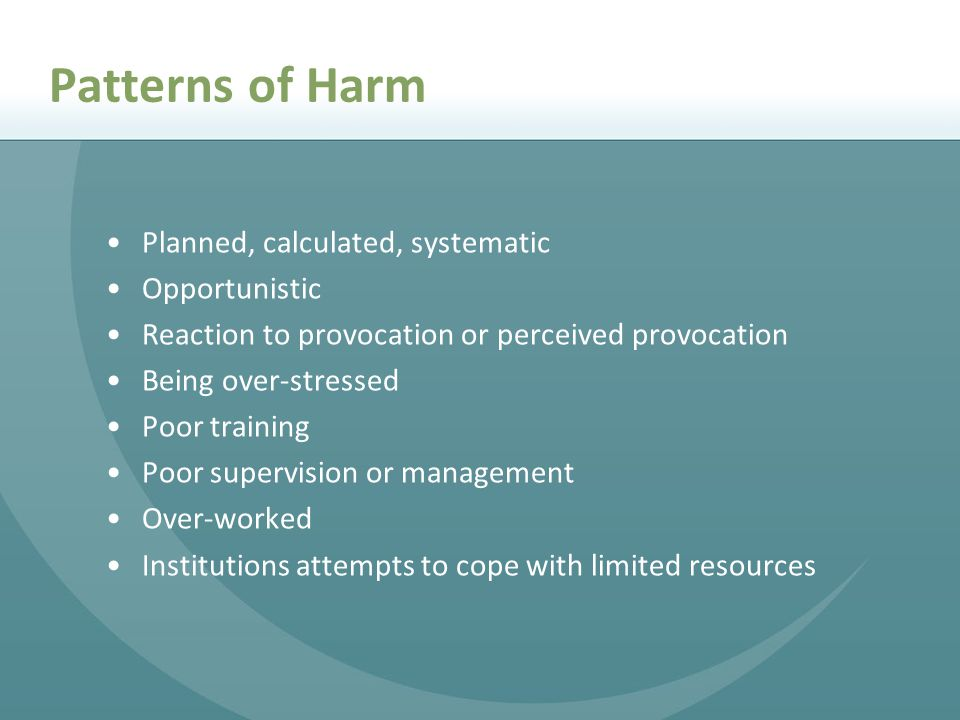Patterns of Harm Planned, calculated, systematic Opportunistic