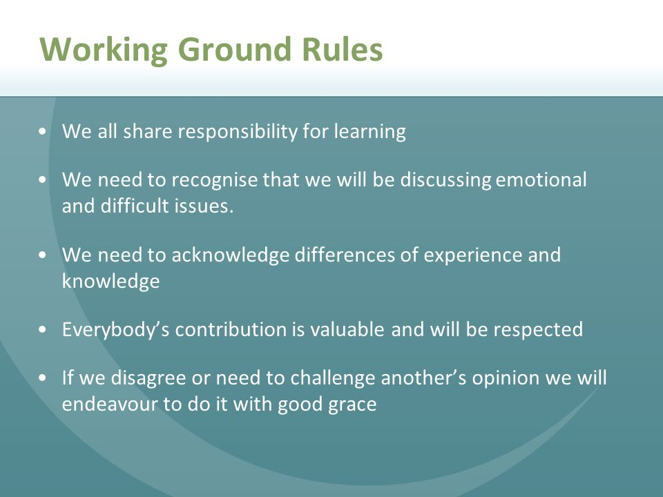 Working Ground Rules We all share responsibility for learning