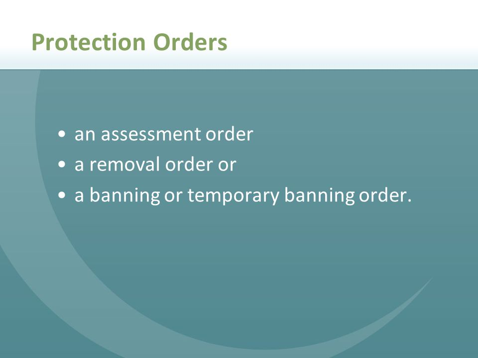 Protection Orders an assessment order a removal order or