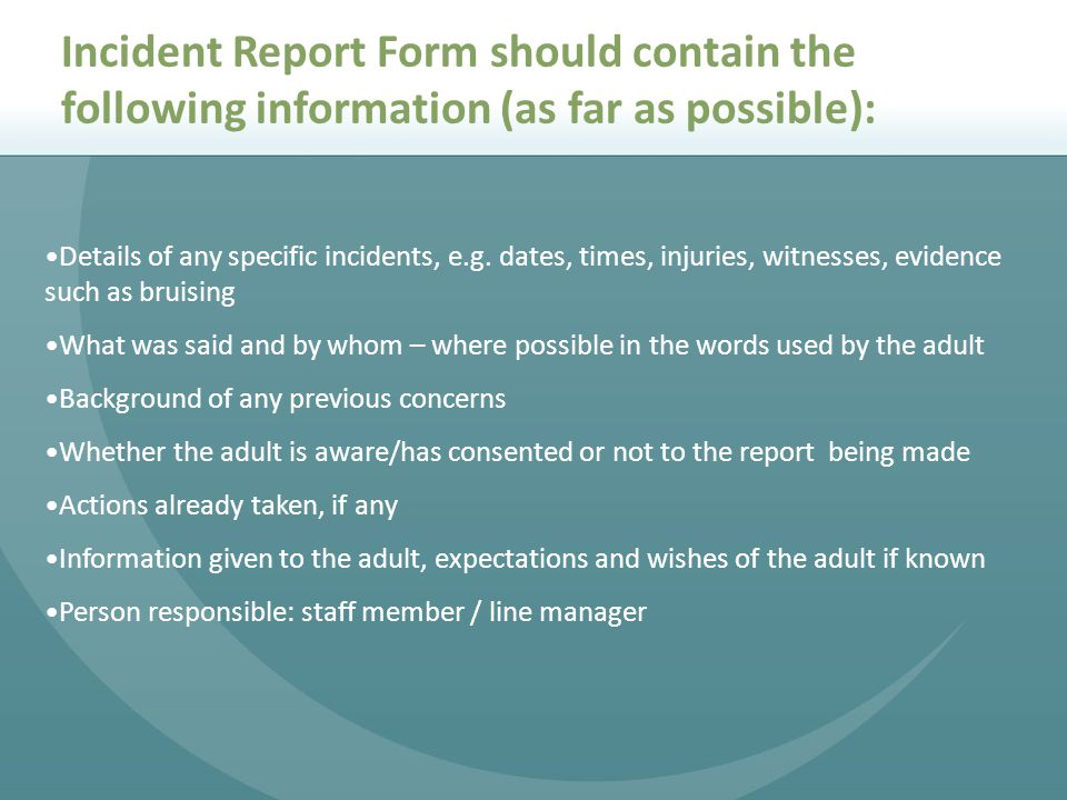 Incident Report Form should contain the following information (as far as possible):