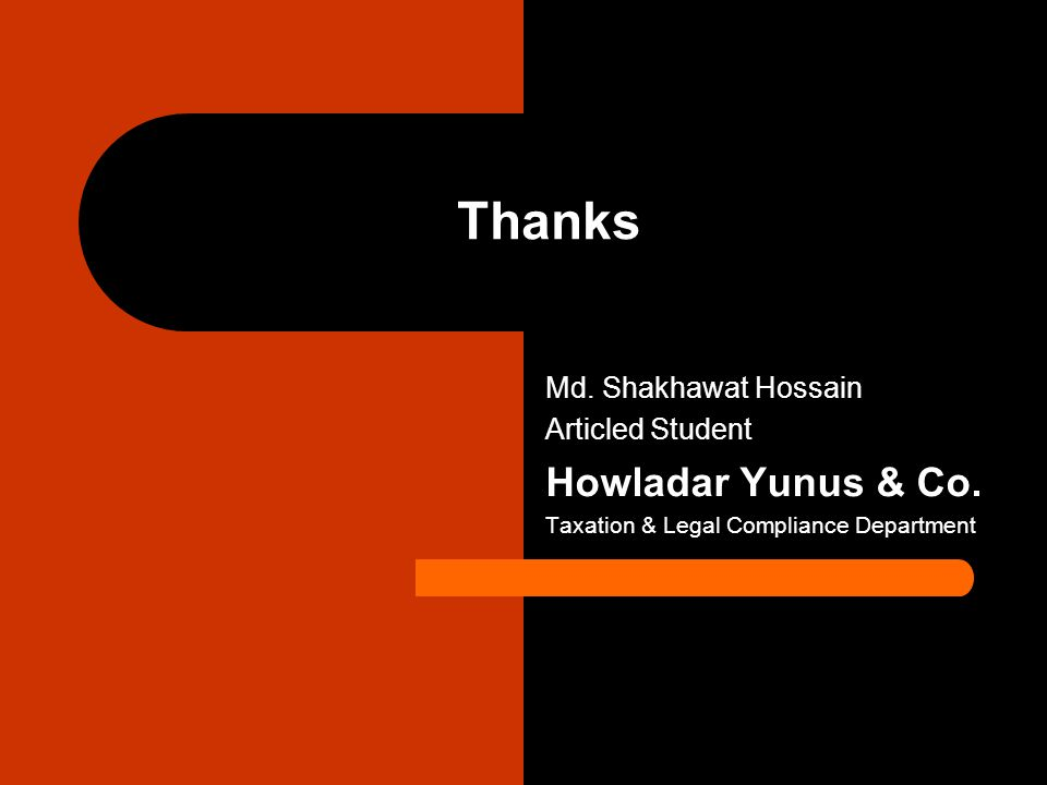 Thanks Howladar Yunus & Co. Md. Shakhawat Hossain Articled Student