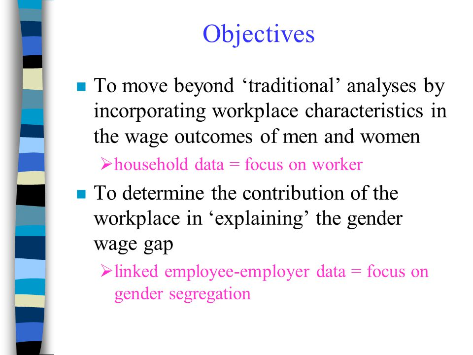 Objectives To move beyond 'traditional' analyses by incorporating workplace characteristics in the wage outcomes of men and women.